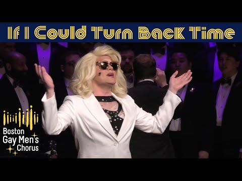 If I Could Turn Back Time - Boston Gay Men's Chorus
