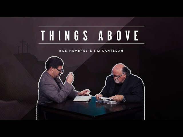 Pastor Jim Cantelon - Episode 2 Things Above