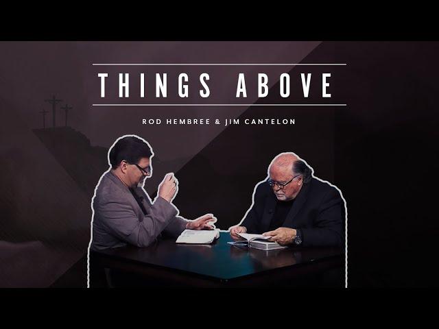 Pastor Jim Cantelon - Episode 2 Things Above