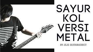 SAYUR KOL Versi METAL - Punxgoaran Cover by Jeje GuitarAddict feat Avika