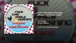 Fuck This Early Morning (Royal XTC Remix Edit)