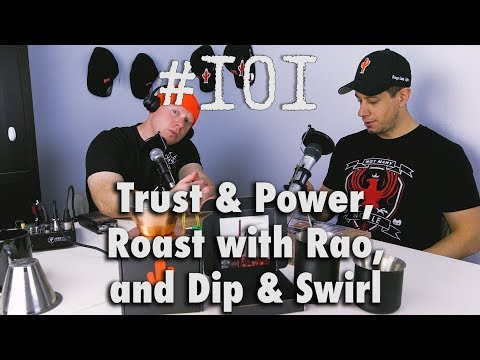 Podcast Episode 101- Trust & Power, Roast with Rao, and Dip & Swirl