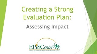 Creating a Strong Evaluation Plan: Assessing Impact