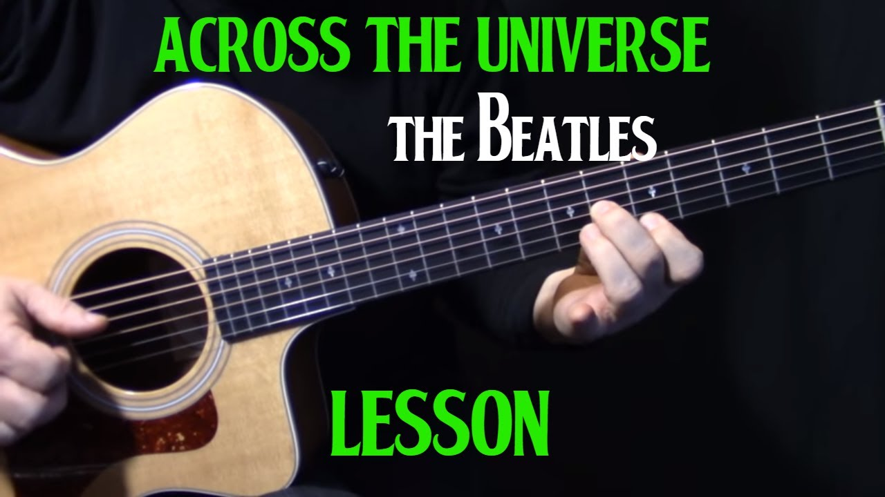 how to play across the universe on guitar by the beatles john lennon acoustic guitar. Black Bedroom Furniture Sets. Home Design Ideas