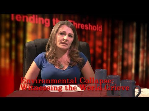 Tending the Threshold - Ep5: Environmental Collapse: Witnessing the World Grieve
