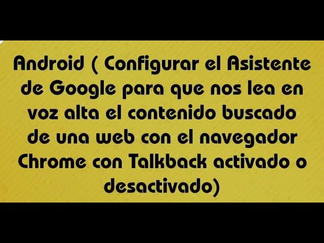 Android(Configurar Asistente Google para que lea en voz alta contenido de una web buscada con Chrome