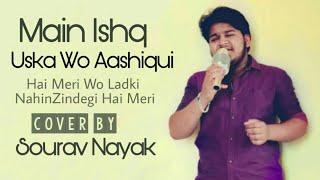 Main Ishq Uska Wo Aashiqui Hai Meri || Wo Ladki Nahin Zindagi Hai Meri || Cover || by Sourav Nayak