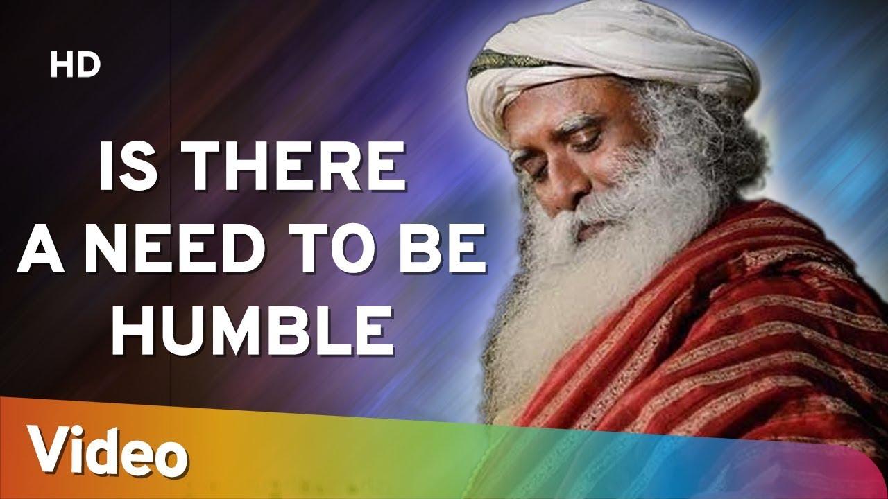 Is There a Need to be Humble?  क्या विनम्र होने की आवश्यकता है? - Sadhguru - Spiritual Life