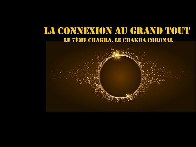 La connexion au Grand Tout, au divin : le 7ème chakra