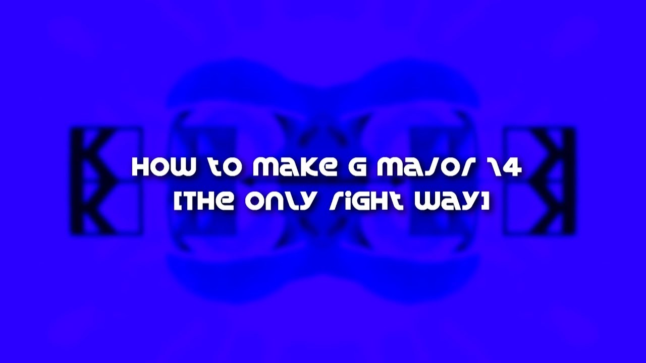 How to make G Major 14 [THE ONLY RIGHT WAY]