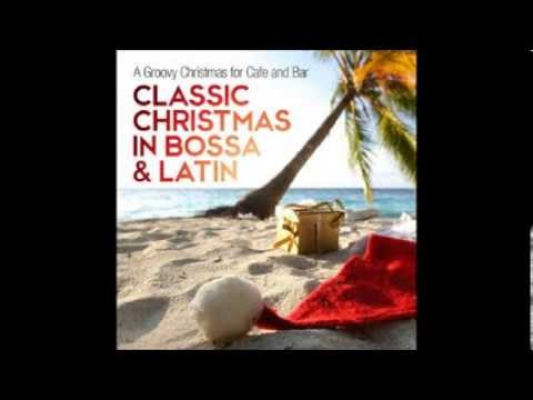 VA   Classic Christmas in Bossa & Latin A Groovy Christmas for Cafe and Bar 2013 pt 1