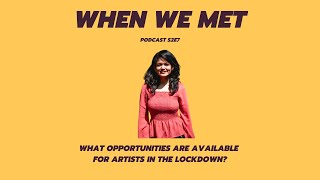What opportunities are available for artists in the lockdown? | When We Met Podcast | PFA Community