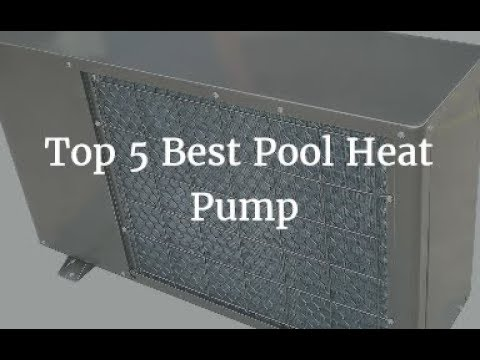 Top 5 Best Pool Heat Pump 2018