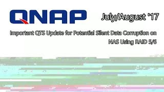 Summer 2017 QNAP NAS Potential RAID 5 and 6 Corruption Issue - FIX