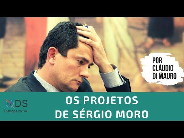 Os projetos de Sérgio Moro - Por Cláudio di Mauro