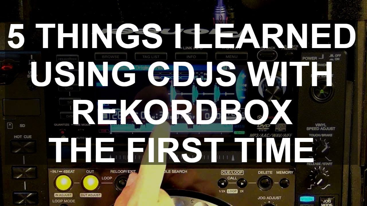 DJ Tips - 5 Things I Learned My First Time Using CDJs With Rekordbox