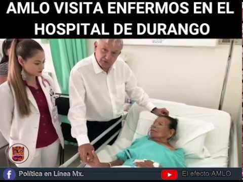AMLO VISITA CIUDADANOS ENFERMOS EN EL HOSPITAL RURAL DE DURANGO.