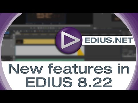 EDIUS.NET Podcast - New features in EDIUS 8.22