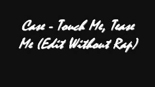 Case  Touch Me, Tease Me (Edit Without Rap)