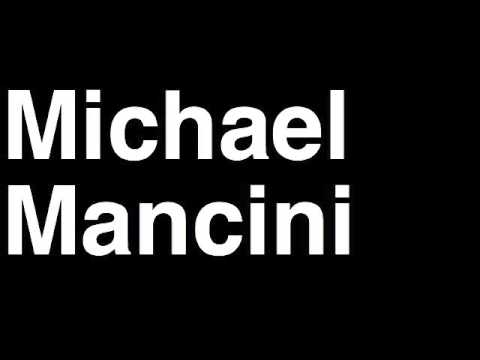 How to Pronounce Michael Mancini