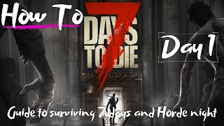 7 Days to Die - Beginners Guide - How To - Surviving the first 7 Days/Nights