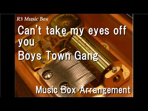 Can't take my eyes off you/Boys Town Gang [Music Box]