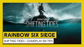 Tom Clancy's Rainbow Six Siege – Shifting Tides : Gameplay en Tips