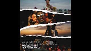 kwesi-arthur-ft-shatta-wale---african-girl-prod-by-mindkeyz