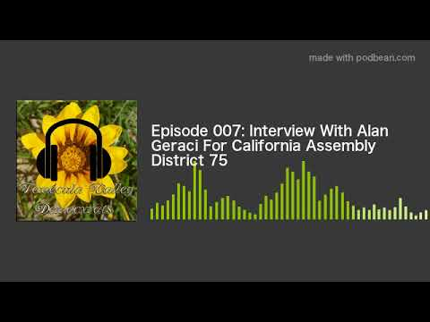 Episode 007: Interview With Alan Geraci For California Assembly District 75
