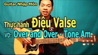 TỰ HỌC ĐÀN GUITAR CƠ BẢN #2: THỰC HÀNH Điệu Valse Trên Guitar Với Tông Am Bài Hát Over and Over
