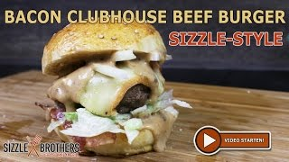 Bacon Clubhouse Beef Burger - SizzleBrothers Style