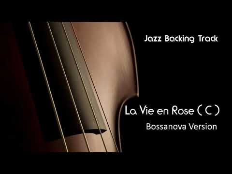 New Jazz Backing Track  - La Vie En Rose  ( Bossa Nova Version ) C Major  - Play Along - Jazzbacks