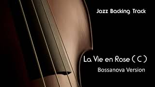 New Jazz Backing Track  - La Vie En Rose  ( Bossa Nova Version ) C major  - Play Along - Jazzbacks