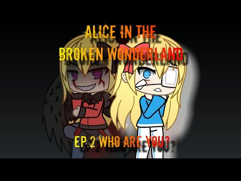 Alice in the Broken Wonderland Slight Scare Warning  Ep.2 Who Are You?  Gachaverse