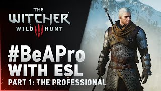 The Witcher 3: Wild Hunt - #BeAPro with ESL Part 1: The Professional