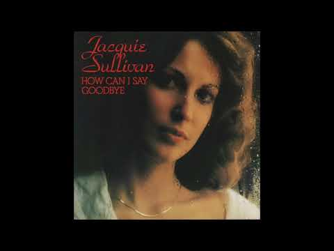 Jacquie Sullivan - How Can I Say Goodbye