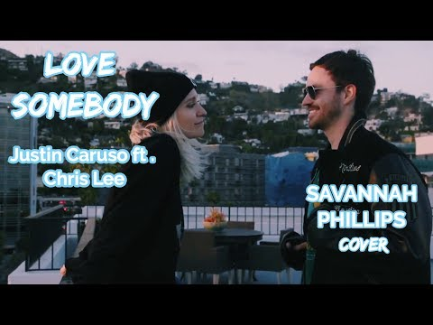 Love Somebody - Justin Caruso ft. Chris Lee | Savannah Phillips cover