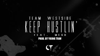 "Team Westside - ""Keep Hustlin"" Feat. Meso Prod. By Young Trav (Official Video Dir. By CT FILMS)"