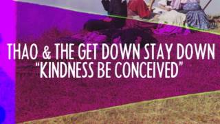 Thao & The Get Down Stay Down - Kindness Be Conceived [feat. Joanna Newsom] (Official Audio)