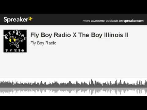 Fly Boy Radio X The Boy Illinois II (made with Spreaker)