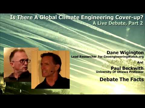 Is There A Global Climate Engineering Cover-up? A Live Debate, Part 2 ( Dane Wigington )