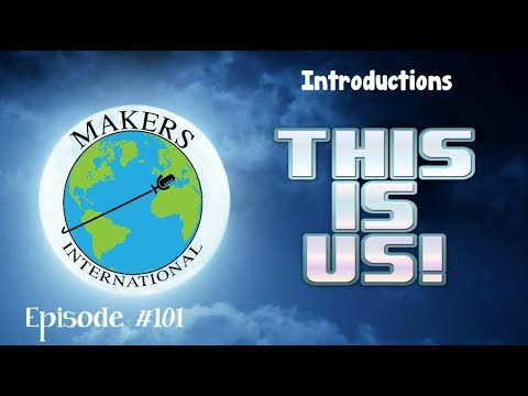 Makers International - Introductions - Episode #101