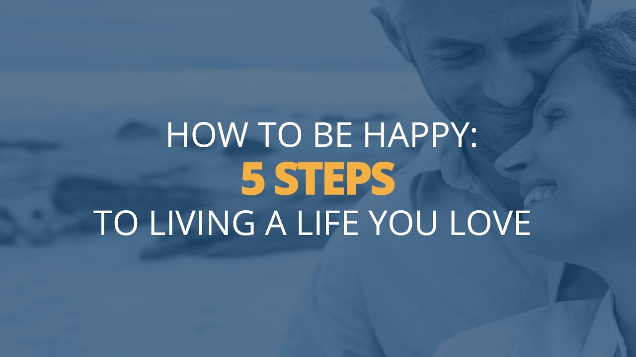 How To Be Happy: 5 Steps To Living A Life You Love  Brian Tracy