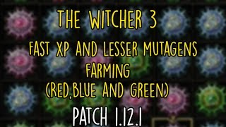 The witcher 3:Fast XP and lesser mutagen farming patch 1.12.1 pc,ps4,xbox one