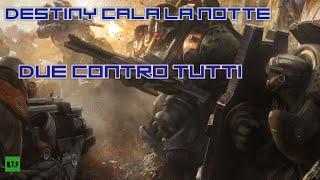 DESTINY PS4 DUE CONTRO TUTTI CALA LA NOTTE FRATELLI DI SANGUE ITA 