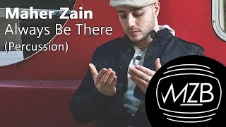 Maher Zain - Always Be There (Percussion Version)   Lyric Video