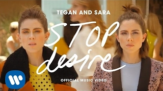 Repeat youtube video Tegan And Sara - Stop Desire [OFFICIAL MUSIC VIDEO]