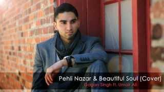 Pehli Nazar & Beautiful Soul (Rendition) - Gagan Singh ft. Umair Ali & Ryan C.