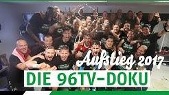 Der Aufstieg 2017   Die 96TV-Doku