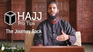 The Journey Back - #HajjProTips